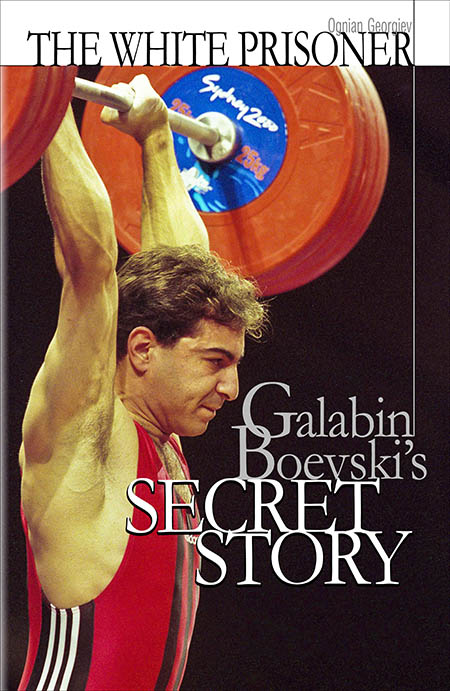 An Olympic weightlifting champion's complex life is the subject of The White Prisoner: Galabin Boevski's Secret Story, now available in English.  IronMind® | Artwork courtesy of Ognian Georgiev