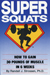 SUPER SQUATS: How to Gain 30 Pounds of Muscle in 6 Weeks by Randall J. Strossen, Ph.D.
