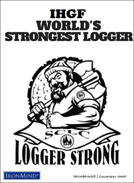 IronMind New by Randall J. Strossen: Lumberjack strong: The Sierra-Cascade Logging Conference is hosting the 2019 IHGF World's Strongest Logger and the first qualifier for the IHGF All-American Stones of Strength series. IronMind® | Courtesy of IHGF