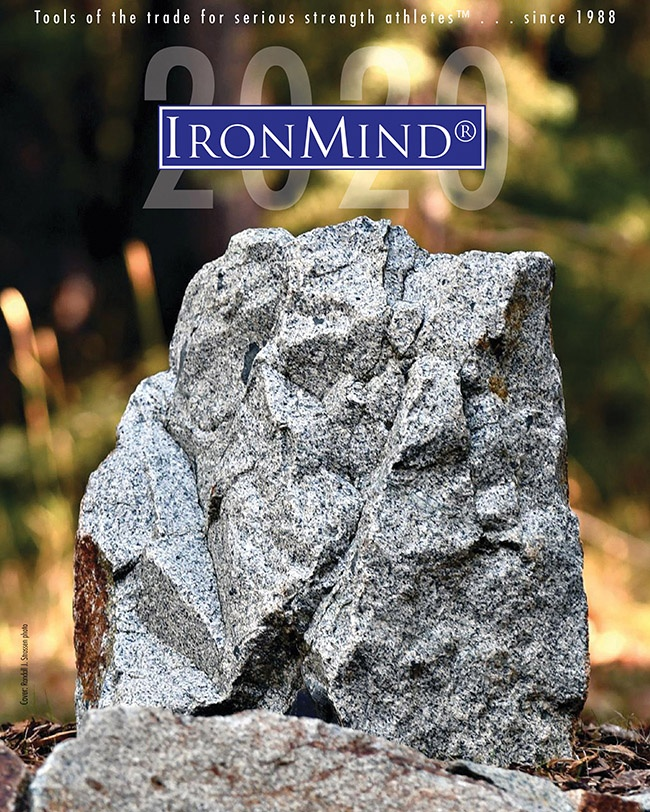 IronMind has provided Tools of the Trade for Serious Strength Athletes™ since 1988: innovative designs, legendary quality, all made in the USA, built for the world's strongest men, and made to be passed from one generation to the next. Welcome to the 2020 edition of the IronMind catalog. IronMind® | ©Randall J. Strossen