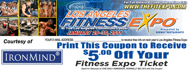 It's packed with contests, exhibitors, and demonstrations—not to mention a lot of your friends and people you'd like to see and talk to: the LA FitExp is January 28–29 and this coupon gets you $5 off the price of admission.  IronMind® | Courtesy of FitExpo.