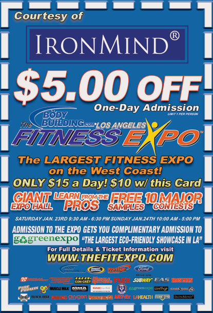 The Bodybuilding.com - Los Angeles FitExpo is this weekend, featuring strength, muscle and fitness in a convenient Southern California location.  Save $5 on your ticket with this coupon from IronMind® - print it out and bring it with you.  IronMind® | Image courtesy of the Los Angeles Fitness Expo.