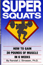 IronMind's SUPER SQUATS:  How to Gain 30 Pounds of Muscle in 6 Weeks - if you want to get bigger and stronger, and have no use for drugs, fancy equipment or the latest food supplement fad, this is your book